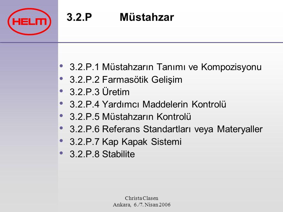 Christa Clasen Ankara, 6./7. Nisan 2006 3.2.P Müstahzar 3.2.P.1 Müstahzarın Tanımı ve Kompozisyonu 3.2.P.2 Farmasötik Gelişim 3.2.P.3 Üretim 3.2.P.4 Y