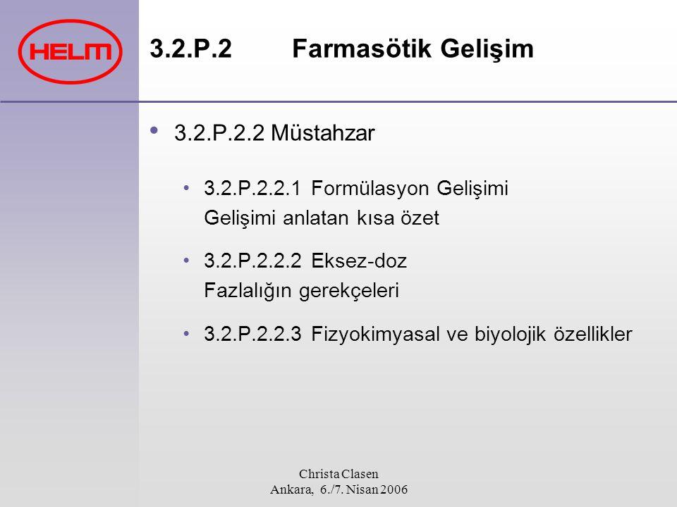 Christa Clasen Ankara, 6./7. Nisan 2006 3.2.P.2 Farmasötik Gelişim 3.2.P.2.2 Müstahzar 3.2.P.2.2.1 Formülasyon Gelişimi Gelişimi anlatan kısa özet 3.2
