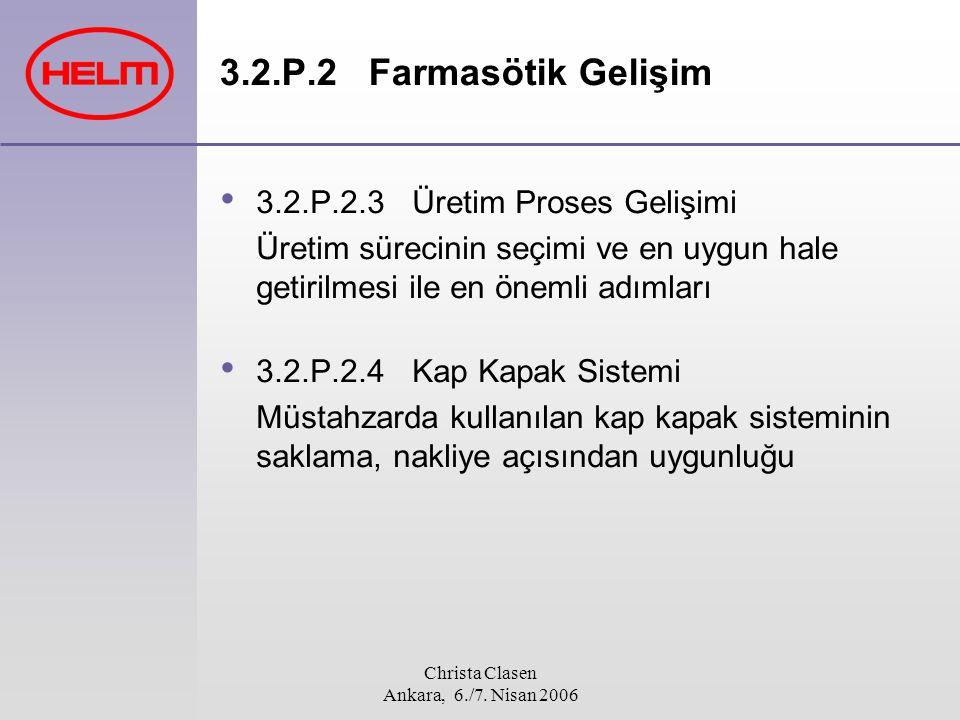 Christa Clasen Ankara, 6./7. Nisan 2006 3.2.P.2 Farmasötik Gelişim 3.2.P.2.3 Üretim Proses Gelişimi Üretim sürecinin seçimi ve en uygun hale getirilme
