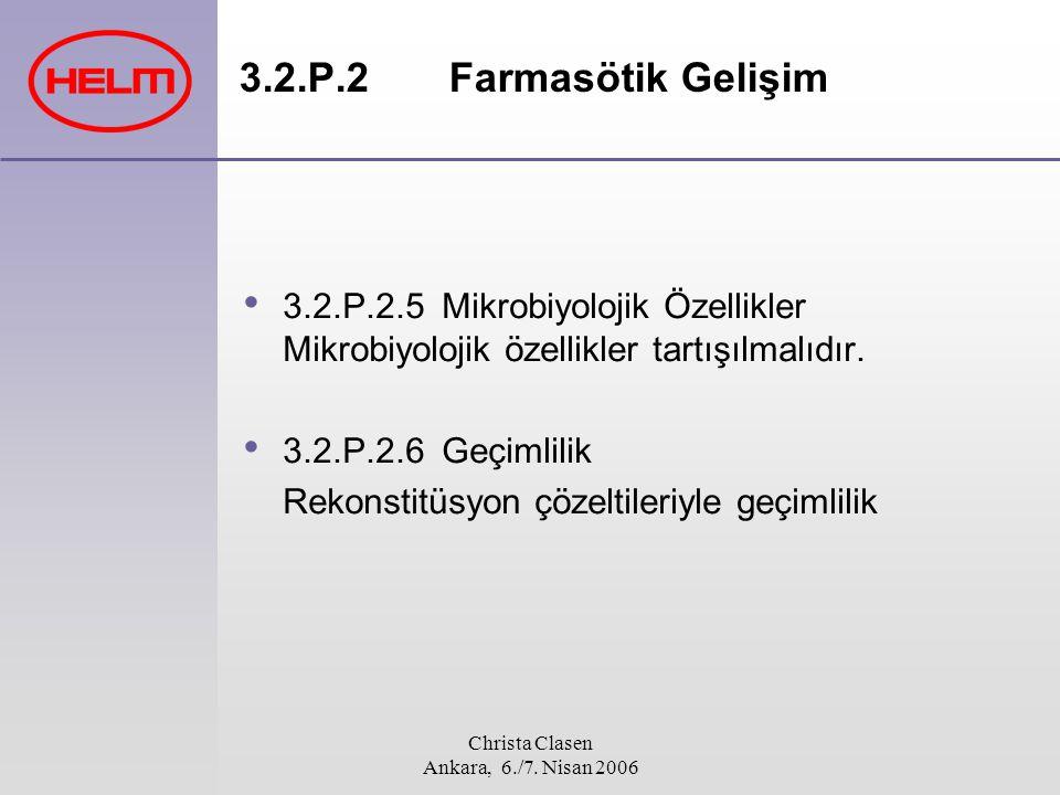 Christa Clasen Ankara, 6./7. Nisan 2006 3.2.P.2 Farmasötik Gelişim 3.2.P.2.5 Mikrobiyolojik Özellikler Mikrobiyolojik özellikler tartışılmalıdır. 3.2.