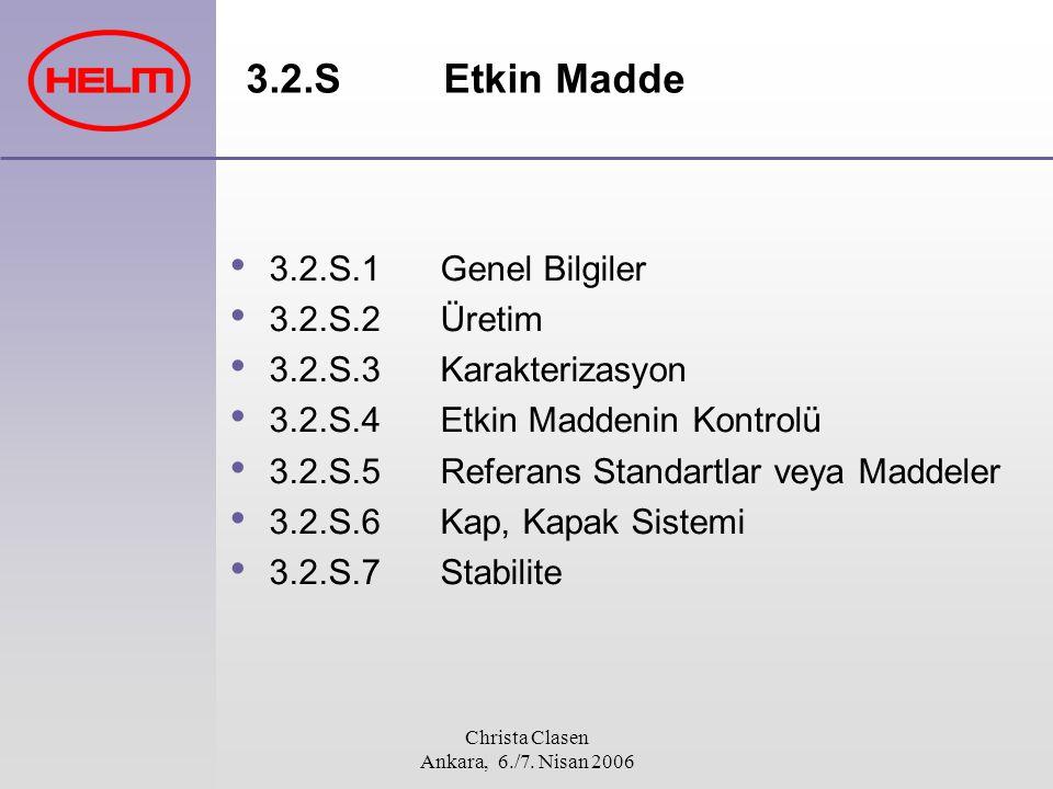 Christa Clasen Ankara, 6./7. Nisan 2006 3.2.S Etkin Madde 3.2.S.1Genel Bilgiler 3.2.S.2Üretim 3.2.S.3Karakterizasyon 3.2.S.4Etkin Maddenin Kontrolü 3.