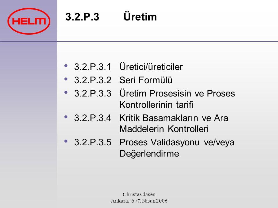 Christa Clasen Ankara, 6./7. Nisan 2006 3.2.P.3 Üretim 3.2.P.3.1 Üretici/üreticiler 3.2.P.3.2 Seri Formülü 3.2.P.3.3 Üretim Prosesisin ve Proses Kontr