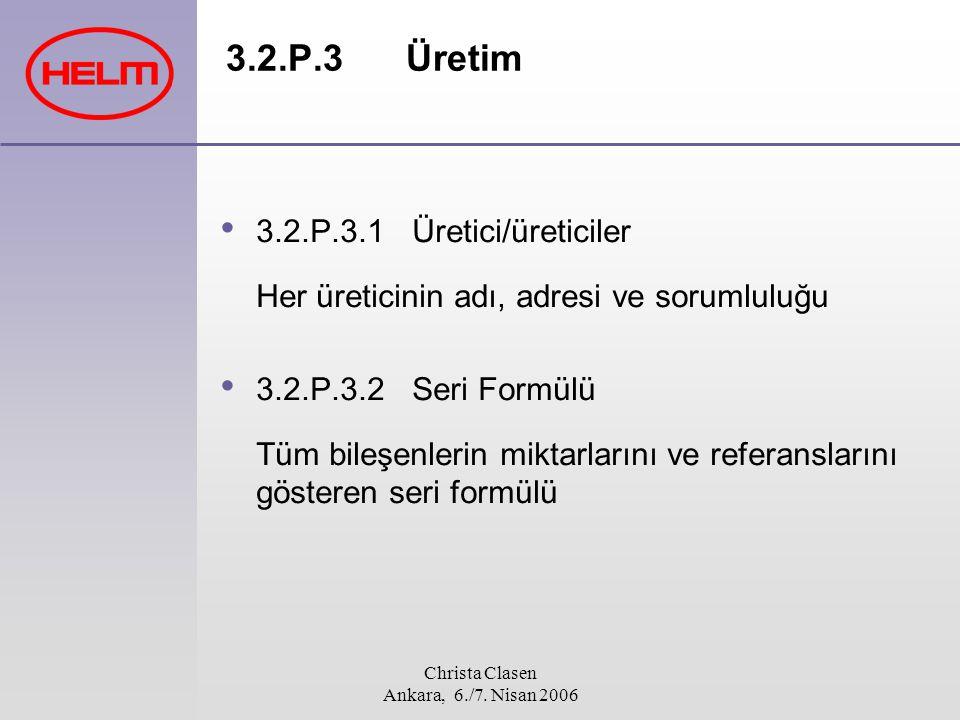Christa Clasen Ankara, 6./7. Nisan 2006 3.2.P.3Üretim 3.2.P.3.1 Üretici/üreticiler Her üreticinin adı, adresi ve sorumluluğu 3.2.P.3.2 Seri Formülü Tü