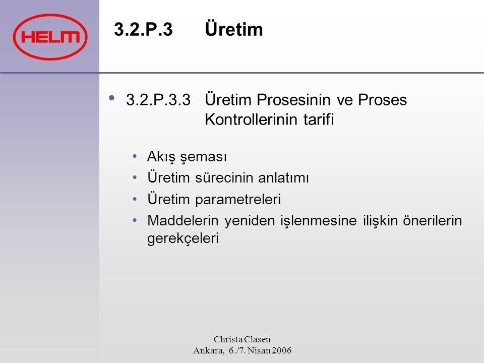 Christa Clasen Ankara, 6./7. Nisan 2006 3.2.P.3Üretim 3.2.P.3.3 Üretim Prosesinin ve Proses Kontrollerinin tarifi Akış şeması Üretim sürecinin anlatım