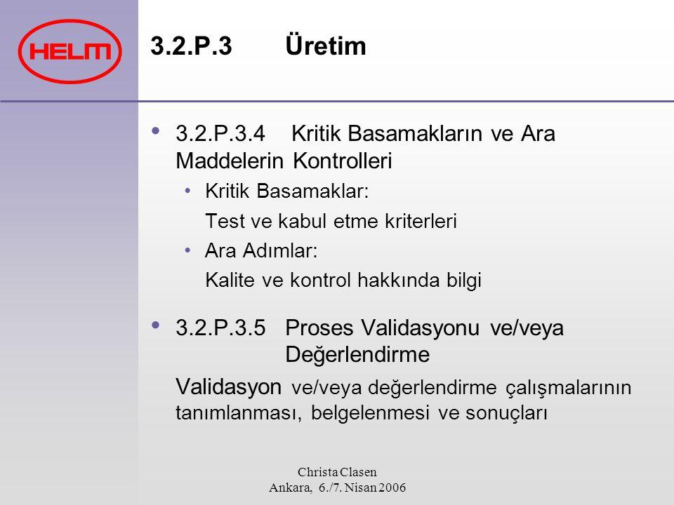 Christa Clasen Ankara, 6./7. Nisan 2006 3.2.P.3Üretim 3.2.P.3.4 Kritik Basamakların ve Ara Maddelerin Kontrolleri Kritik Basamaklar: Test ve kabul etm