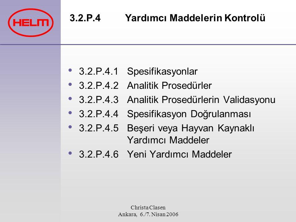 Christa Clasen Ankara, 6./7. Nisan 2006 3.2.P.4 Yardımcı Maddelerin Kontrolü 3.2.P.4.1 Spesifikasyonlar 3.2.P.4.2 Analitik Prosedürler 3.2.P.4.3 Anali