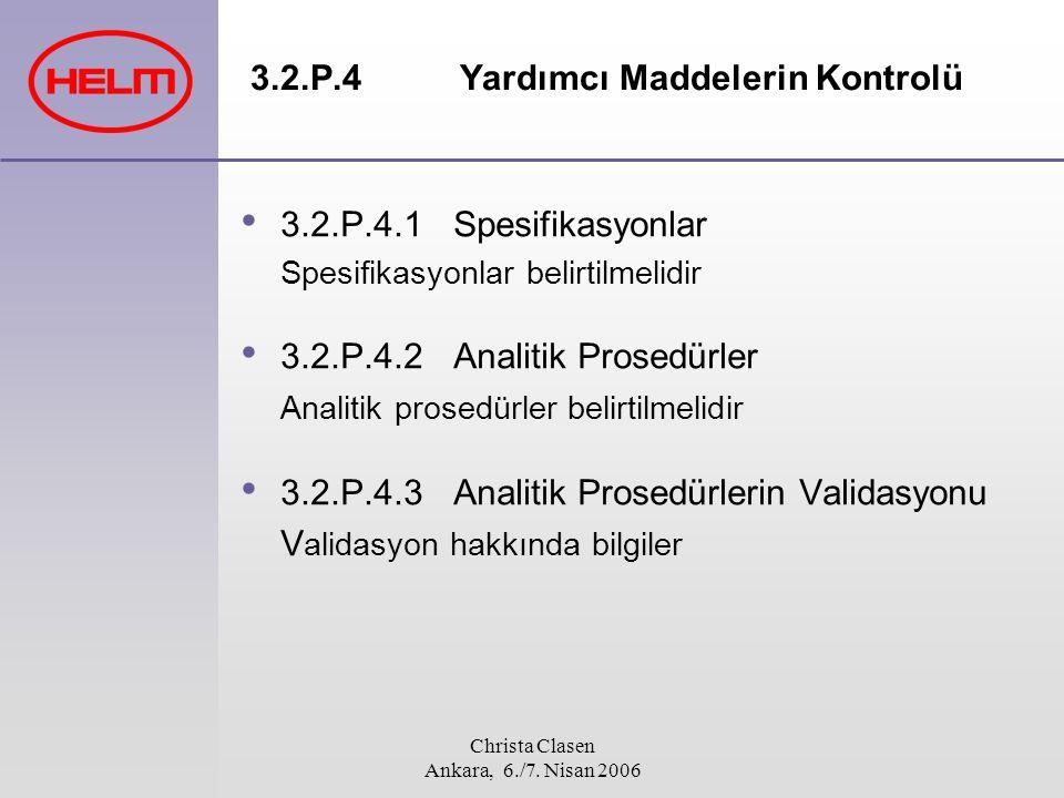 Christa Clasen Ankara, 6./7. Nisan 2006 3.2.P.4 Yardımcı Maddelerin Kontrolü 3.2.P.4.1 Spesifikasyonlar Spesifikasyonlar belirtilmelidir 3.2.P.4.2 Ana