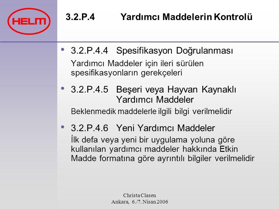 Christa Clasen Ankara, 6./7. Nisan 2006 3.2.P.4 Yardımcı Maddelerin Kontrolü 3.2.P.4.4 Spesifikasyon Doğrulanması Yardımcı Maddeler için ileri sürülen