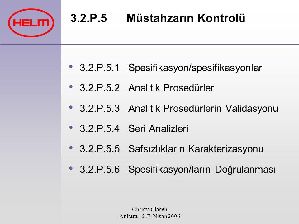 Christa Clasen Ankara, 6./7. Nisan 2006 3.2.P.5Müstahzarın Kontrolü 3.2.P.5.1 Spesifikasyon/spesifikasyonlar 3.2.P.5.2 Analitik Prosedürler 3.2.P.5.3