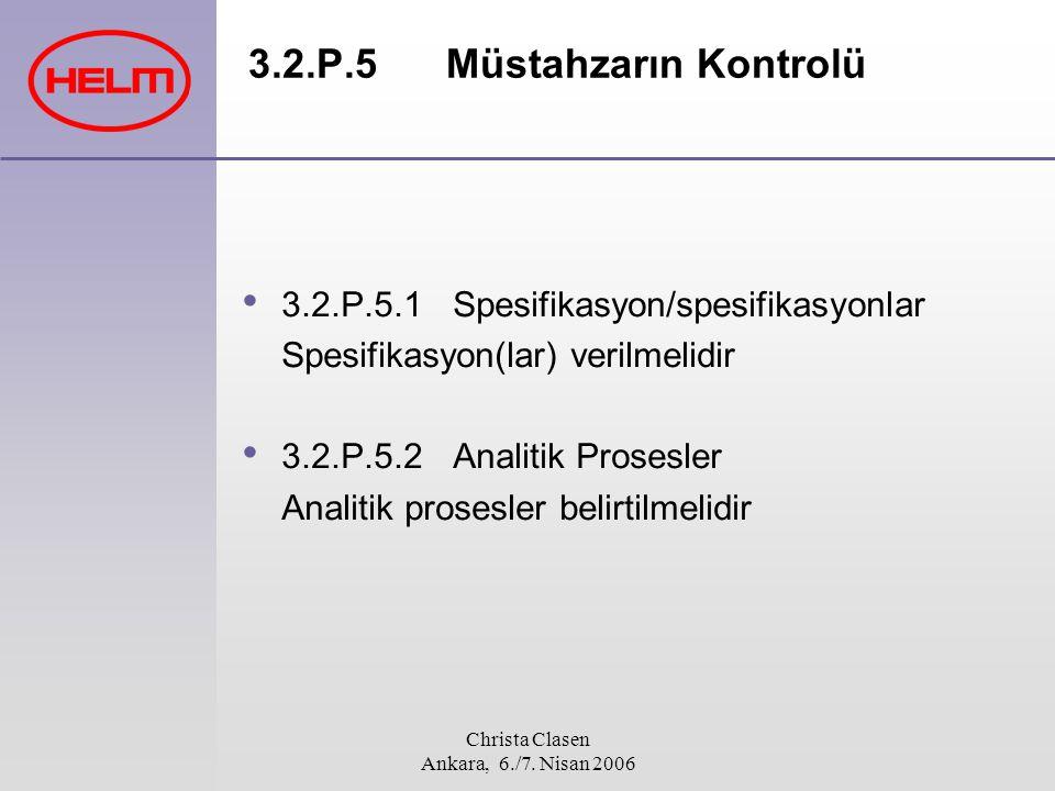 Christa Clasen Ankara, 6./7. Nisan 2006 3.2.P.5Müstahzarın Kontrolü 3.2.P.5.1 Spesifikasyon/spesifikasyonlar Spesifikasyon(lar) verilmelidir 3.2.P.5.2