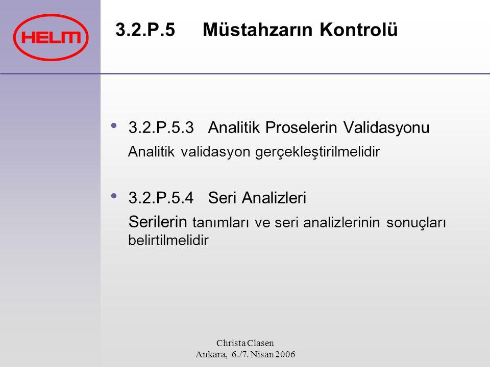 Christa Clasen Ankara, 6./7. Nisan 2006 3.2.P.5 Müstahzarın Kontrolü 3.2.P.5.3 Analitik Proselerin Validasyonu Analitik validasyon gerçekleştirilmelid