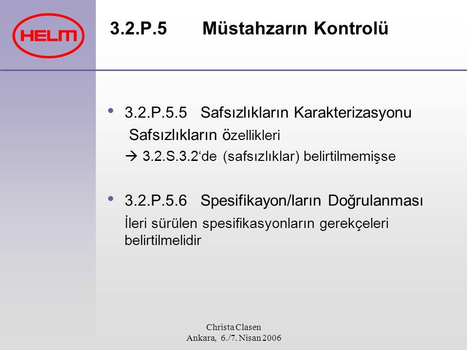 Christa Clasen Ankara, 6./7. Nisan 2006 3.2.P.5 Müstahzarın Kontrolü 3.2.P.5.5 Safsızlıkların Karakterizasyonu Safsızlıkların ö zellikleri  3.2.S.3.2