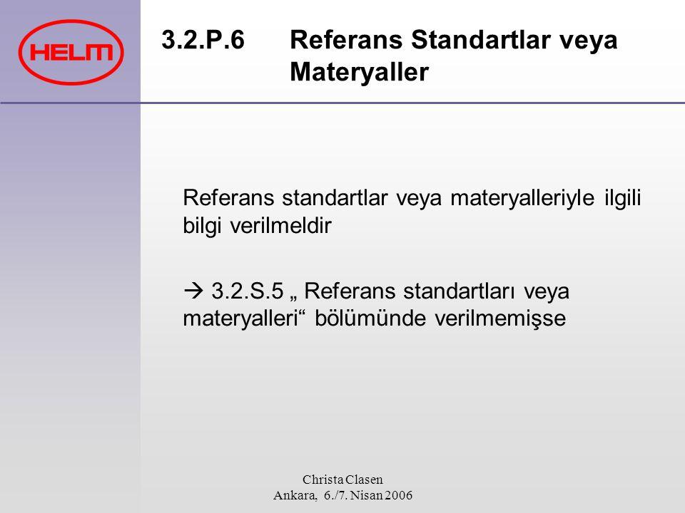 Christa Clasen Ankara, 6./7. Nisan 2006 3.2.P.6 Referans Standartlar veya Materyaller Referans standartlar veya materyalleriyle ilgili bilgi verilmeld