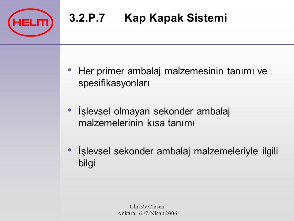 Christa Clasen Ankara, 6./7. Nisan 2006 3.2.P.7 Kap Kapak Sistemi Her primer ambalaj malzemesinin tanımı ve spesifikasyonları İşlevsel olmayan sekonde