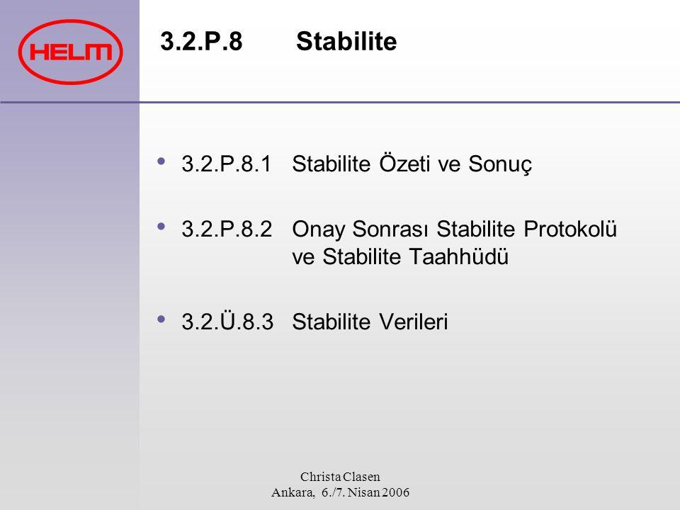 Christa Clasen Ankara, 6./7. Nisan 2006 3.2.P.8 Stabilite 3.2.P.8.1 Stabilite Özeti ve Sonuç 3.2.P.8.2 Onay Sonrası Stabilite Protokolü ve Stabilite T