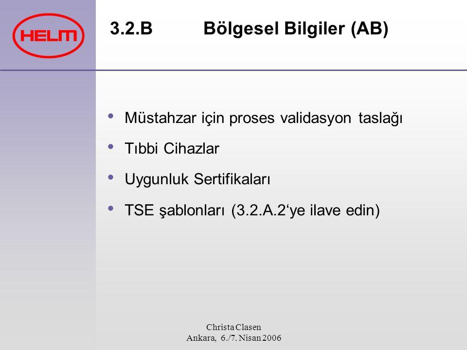 Christa Clasen Ankara, 6./7. Nisan 2006 3.2.BBölgesel Bilgiler (AB) Müstahzar için proses validasyon taslağı Tıbbi Cihazlar Uygunluk Sertifikaları TSE