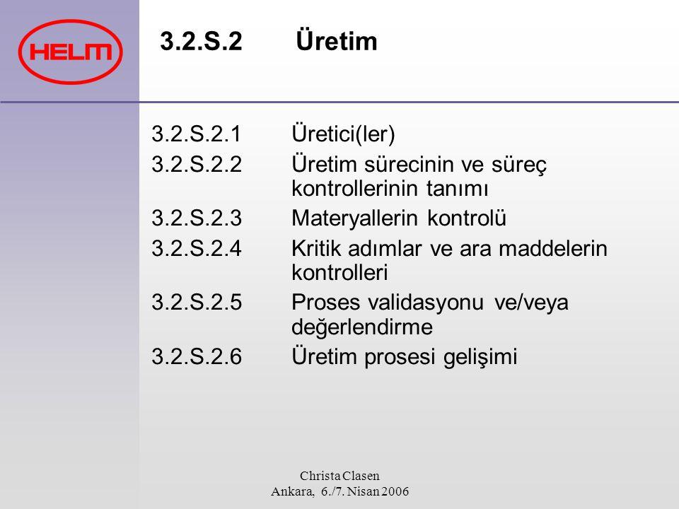 Christa Clasen Ankara, 6./7. Nisan 2006 3.2.S.2Üretim 3.2.S.2.1 Üretici(ler) 3.2.S.2.2 Üretim sürecinin ve süreç kontrollerinin tanımı 3.2.S.2.3 Mater