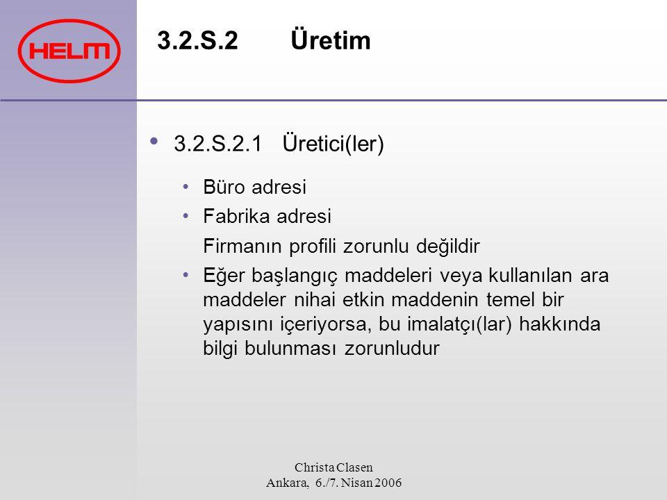 Christa Clasen Ankara, 6./7. Nisan 2006 3.2.S.2Üretim 3.2.S.2.1Üretici(ler) Büro adresi Fabrika adresi Firmanın profili zorunlu değildir Eğer başlangı