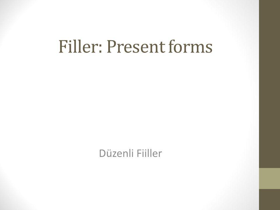 Filler: Present forms Düzenli Fiiller