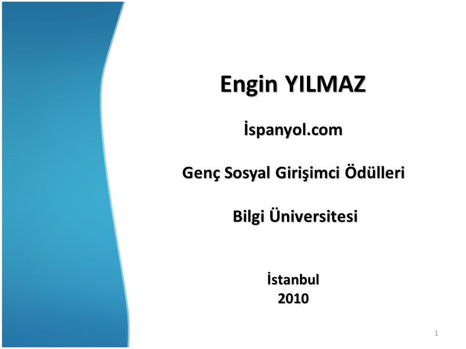 1 Engin YILMAZ İspanyol.com Genç Sosyal Girişimci Ödülleri Bilgi Üniversitesi Bilgi Üniversitesiİstanbul2010