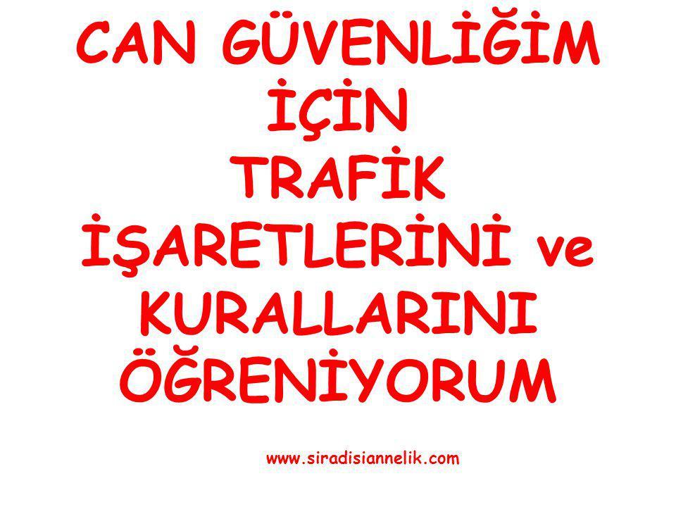 CAN GÜVENLİĞİM İÇİN TRAFİK İŞARETLERİNİ ve KURALLARINI ÖĞRENİYORUM www.siradisiannelik.com