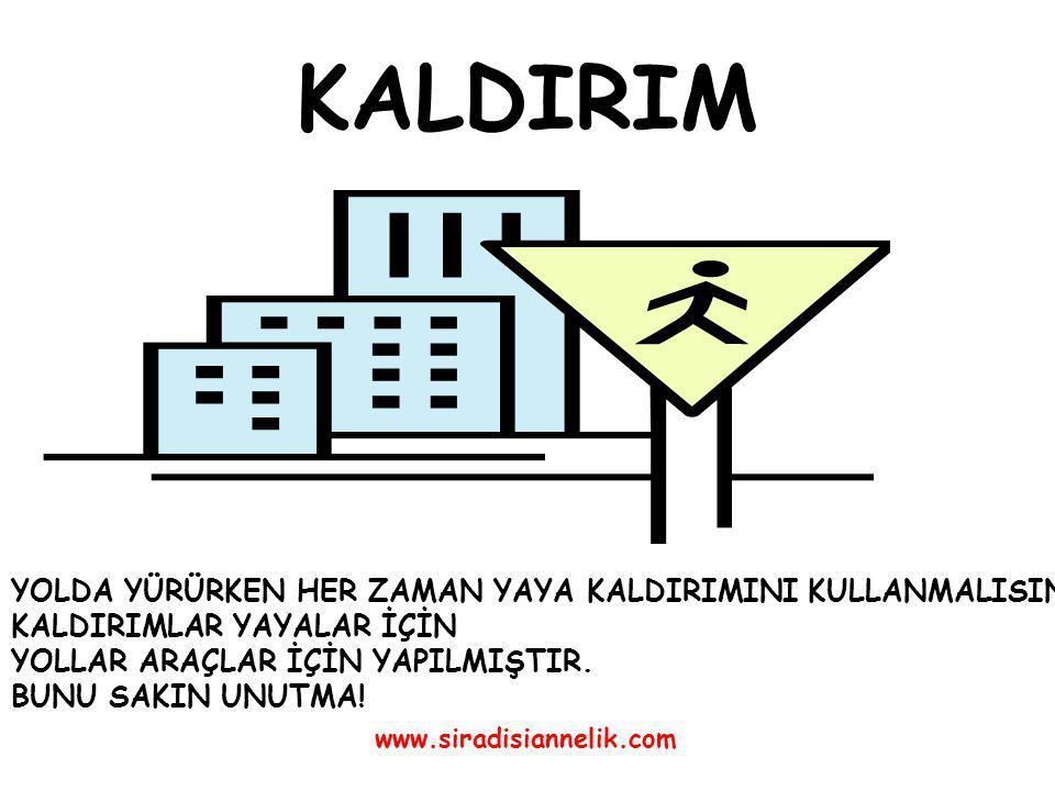 KALDIRIM www.siradisiannelik.com YOLDA YÜRÜRKEN HER ZAMAN YAYA KALDIRIMINI KULLANMALISIN.