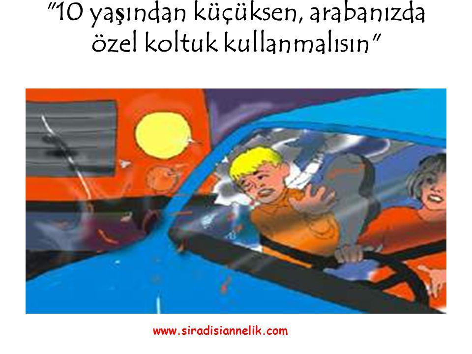 10 ya ş ından küçüksen, arabanızda özel koltuk kullanmalısın www.siradisiannelik.com