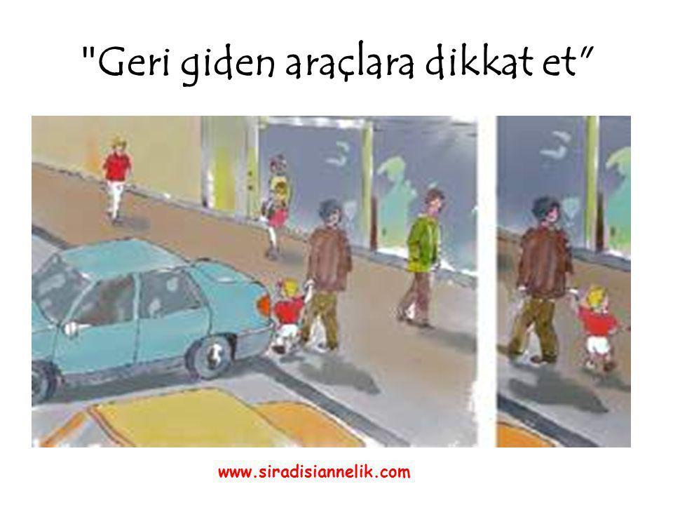 Geri giden araçlara dikkat et www.siradisiannelik.com