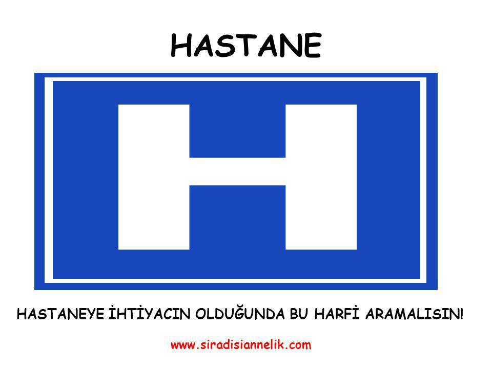 HASTANE www.siradisiannelik.com HASTANEYE İHTİYACIN OLDUĞUNDA BU HARFİ ARAMALISIN!