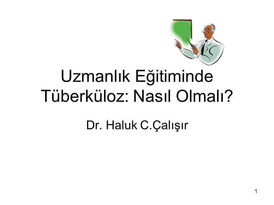 1 Uzmanlık Eğitiminde Tüberküloz: Nasıl Olmalı? Dr. Haluk C.Çalışır