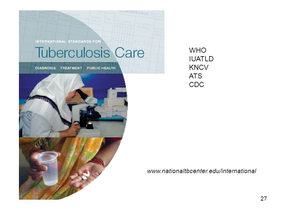 27 WHO IUATLD KNCV ATS CDC www.nationaltbcenter.edu/international