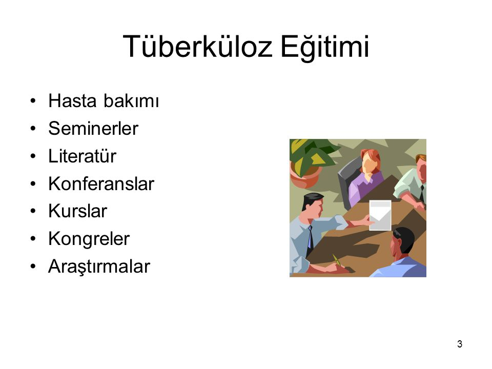 3 Tüberküloz Eğitimi Hasta bakımı Seminerler Literatür Konferanslar Kurslar Kongreler Araştırmalar