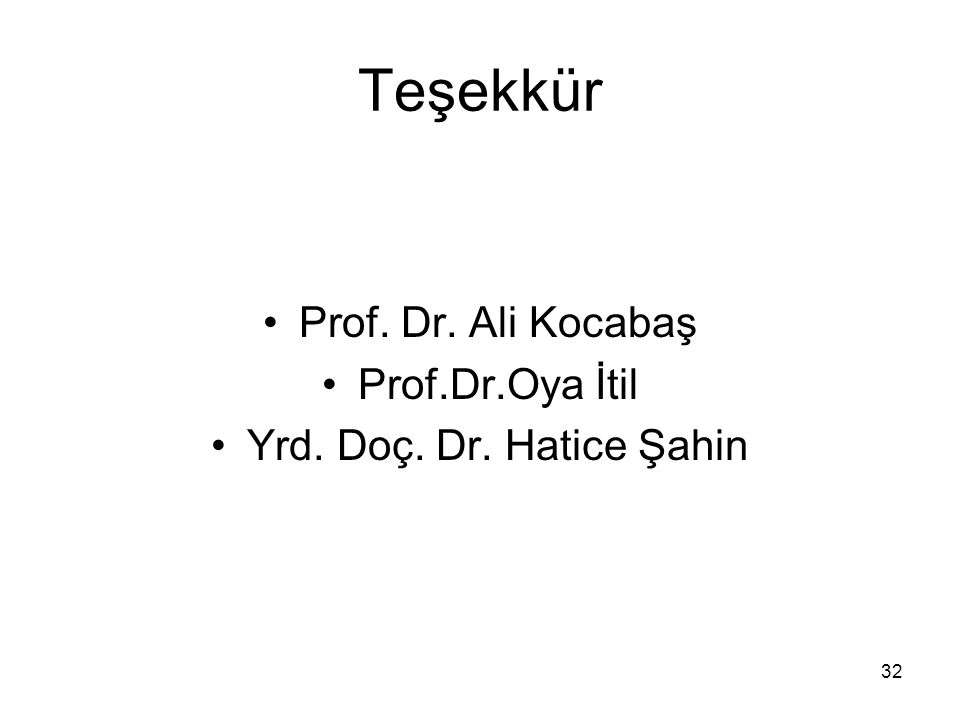 32 Teşekkür Prof. Dr. Ali Kocabaş Prof.Dr.Oya İtil Yrd. Doç. Dr. Hatice Şahin