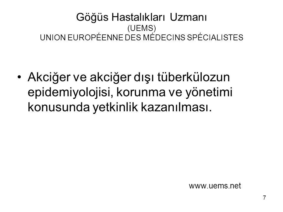 7 Göğüs Hastalıkları Uzmanı (UEMS) UNION EUROPÉENNE DES MÉDECINS SPÉCIALISTES Akciğer ve akciğer dışı tüberkülozun epidemiyolojisi, korunma ve yönetim