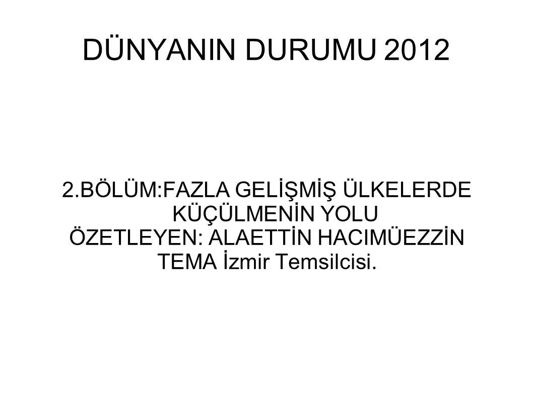 DÜNYANIN DURUMU 2012 2.BÖLÜM:FAZLA GELİŞMİŞ ÜLKELERDE KÜÇÜLMENİN YOLU ÖZETLEYEN: ALAETTİN HACIMÜEZZİN TEMA İzmir Temsilcisi.