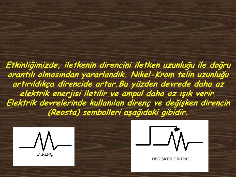 Bu durumu şöyle açıklayabiliriz; Telin uzunluğuna göre direnç artar ve kablo telin kısa yerinden bağlanırsa o kadar az direnç olur ve ampul parlak yan
