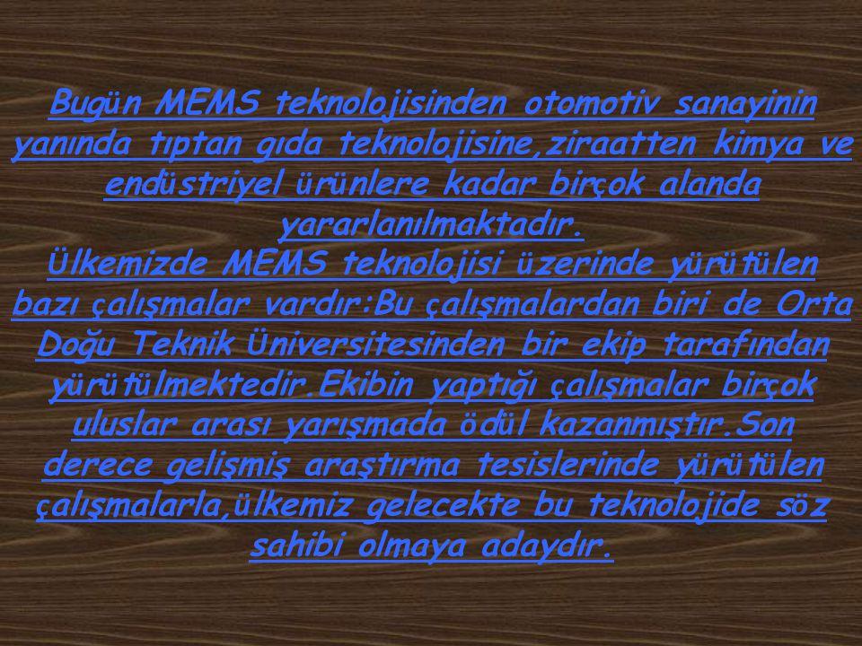 Bug ü n benzer ç alışmaların makinelerinde k üçü lt ü lmesine d ö n ü k yapılması sonucunda,kısaca MEMS (Mikro Elektro Mekanik Sistem) denilen teknolo
