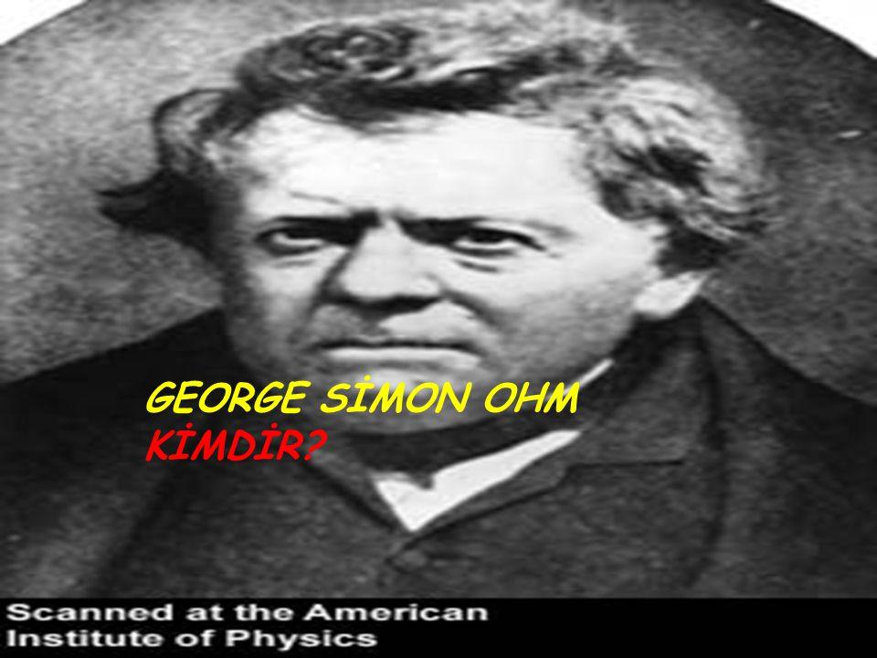 GEORGE SİMON OHM KİMDİR?