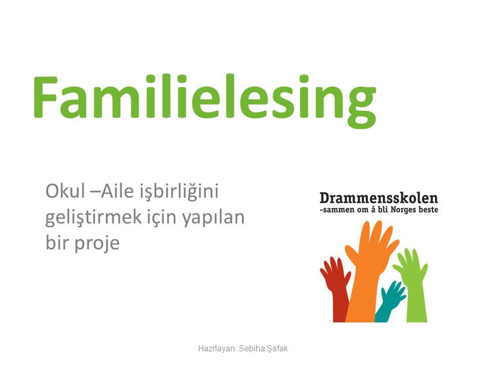 Familielesing Okul –Aile işbirliğini geliştirmek için yapılan bir proje Hazrlayan: Sebiha Şafak