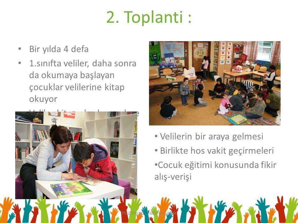 2. Toplanti : Bir yılda 4 defa 1.sınıfta veliler, daha sonra da okumaya başlayan çocuklar velilerine kitap okuyor Veliler kitap okurken nelere dikkat