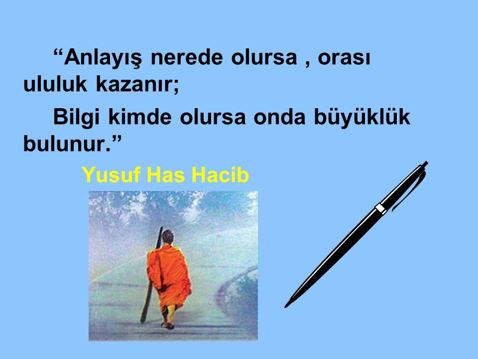 """""""BİLGİ İLE GÖĞE YOL BULUNUR."""" Yusuf Has Hacib"""