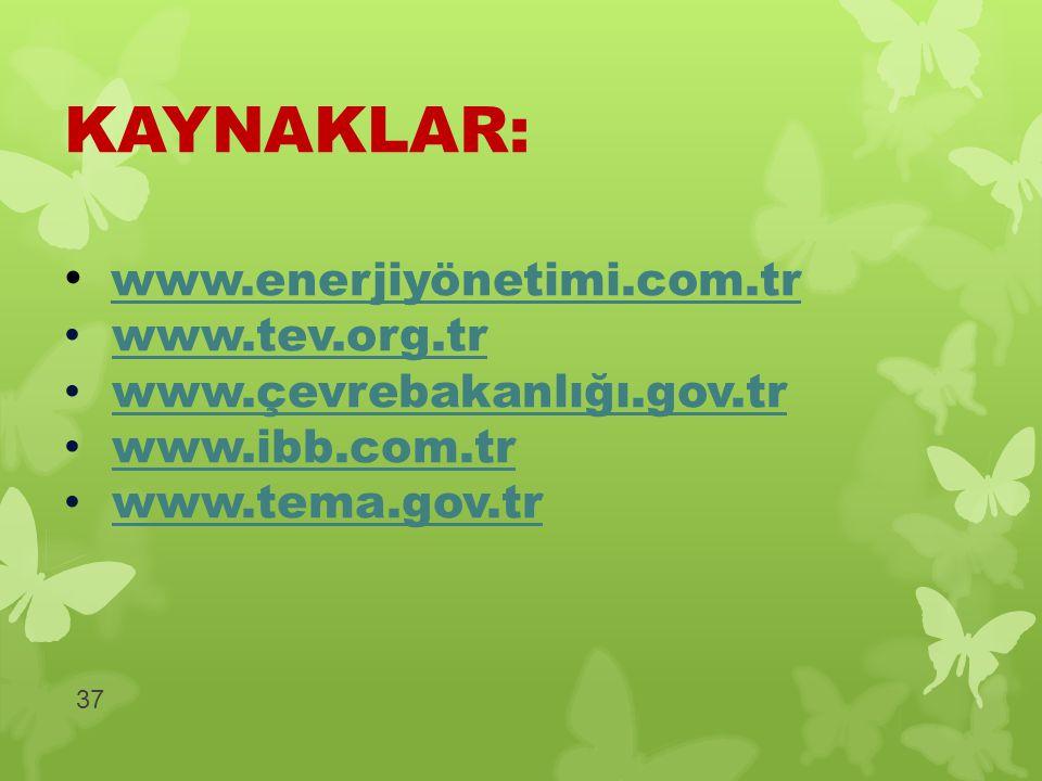 37 KAYNAKLAR: www.enerjiyönetimi.com.tr www.tev.org.tr www.çevrebakanlığı.gov.tr www.ibb.com.tr www.tema.gov.tr