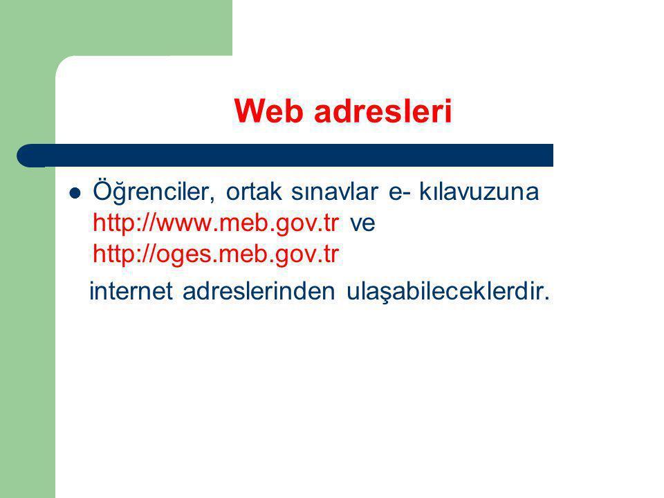 Web adresleri Öğrenciler, ortak sınavlar e- kılavuzuna http://www.meb.gov.tr ve http://oges.meb.gov.tr internet adreslerinden ulaşabileceklerdir.