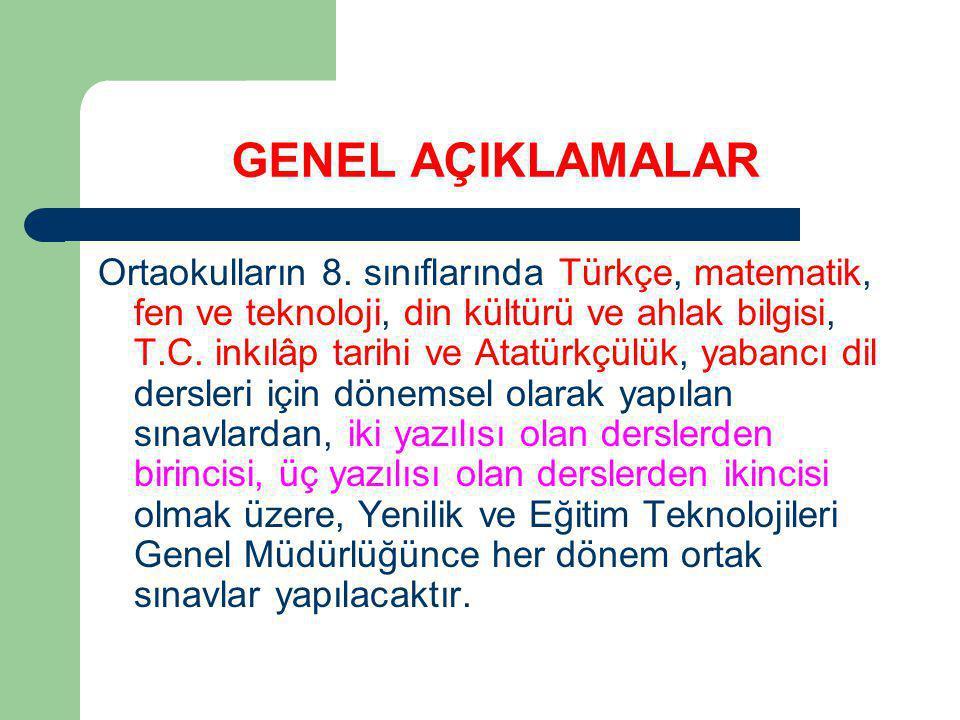 GENEL AÇIKLAMALAR Ortaokulların 8. sınıflarında Türkçe, matematik, fen ve teknoloji, din kültürü ve ahlak bilgisi, T.C. inkılâp tarihi ve Atatürkçülük