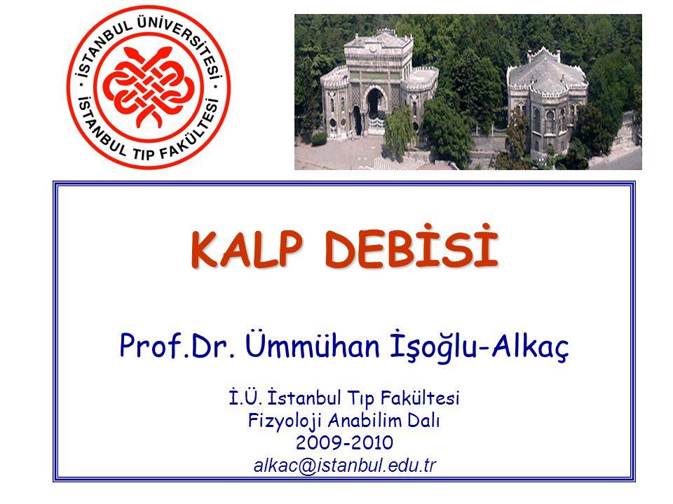 KALP DEBİSİ KALP DEBİSİ Prof.Dr. Ümmühan İşoğlu-Alkaç İ.Ü. İstanbul Tıp Fakültesi Fizyoloji Anabilim Dalı 2009-2010 alkac@istanbul.edu.tr