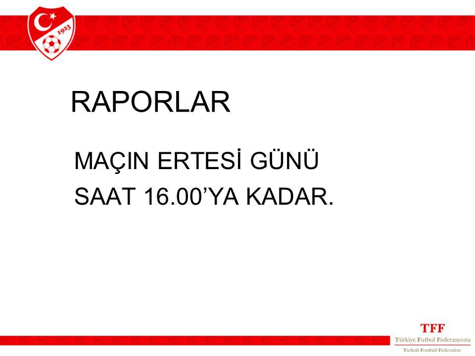 RAPORLAR MAÇIN ERTESİ GÜNÜ SAAT 16.00'YA KADAR.
