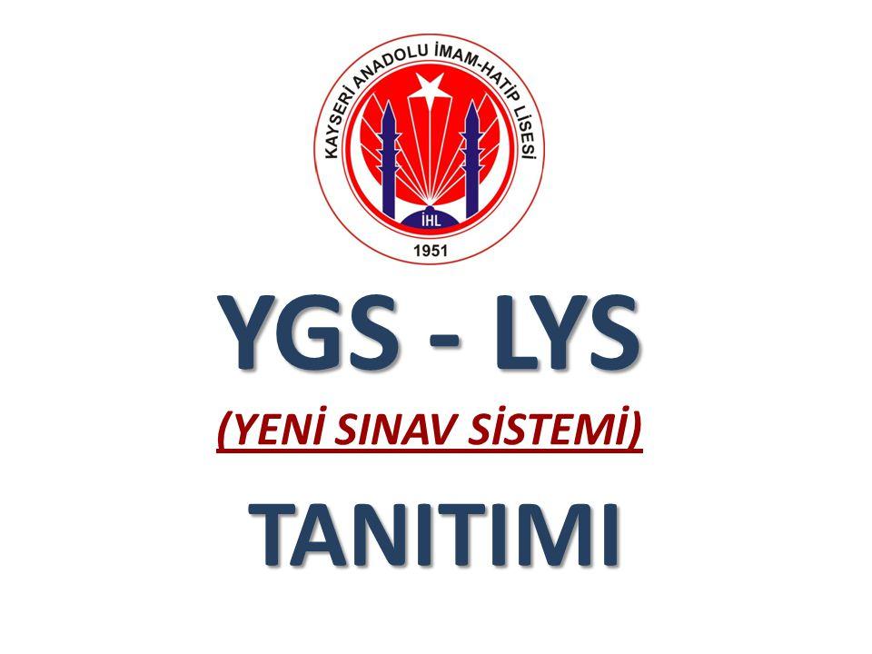 YGS - LYS YGS - LYS (YENİ SINAV SİSTEMİ) TANITIMI