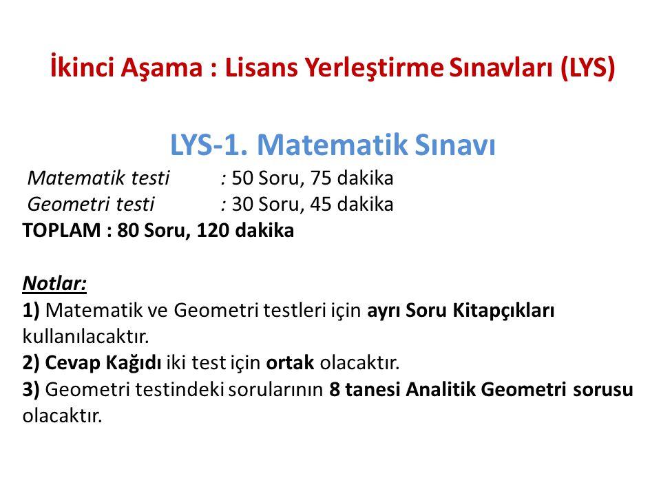 İkinci Aşama : Lisans Yerleştirme Sınavları (LYS) LYS-1. Matematik Sınavı Matematik testi : 50 Soru, 75 dakika Geometri testi : 30 Soru, 45 dakika TOP
