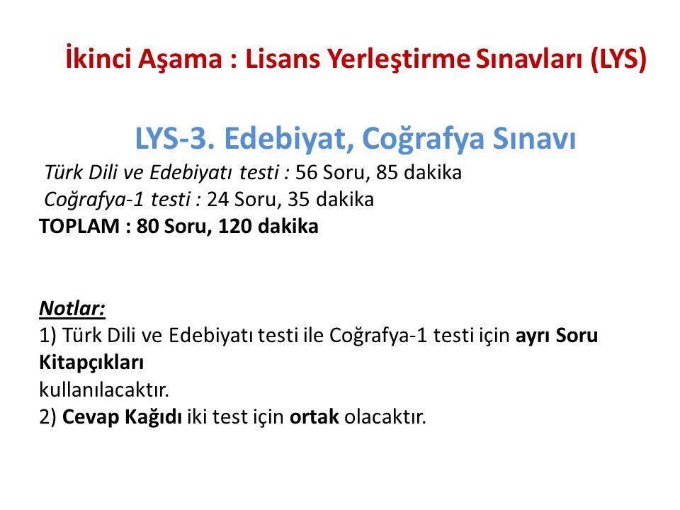 İkinci Aşama : Lisans Yerleştirme Sınavları (LYS) LYS-3. Edebiyat, Coğrafya Sınavı Türk Dili ve Edebiyatı testi : 56 Soru, 85 dakika Coğrafya-1 testi