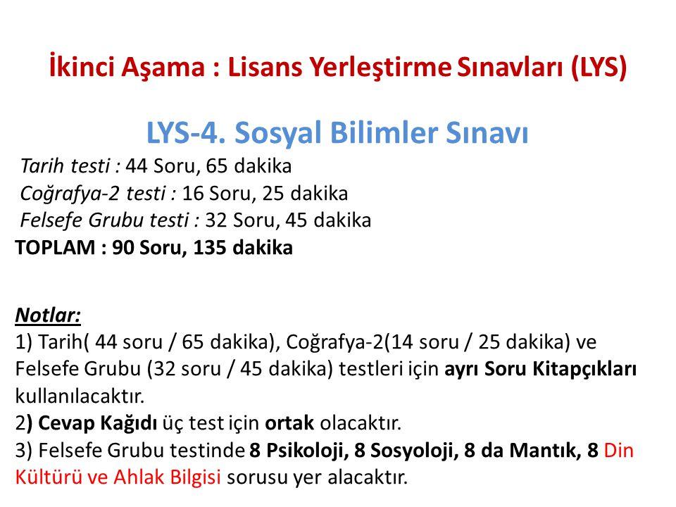 İkinci Aşama : Lisans Yerleştirme Sınavları (LYS) LYS-4. Sosyal Bilimler Sınavı Tarih testi : 44 Soru, 65 dakika Coğrafya-2 testi : 16 Soru, 25 dakika